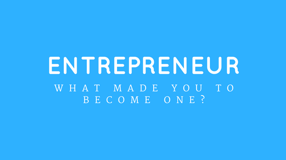 Why does one become an entrepreneur?
