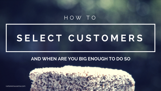 How to select customers and when are you big enough to do so